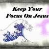 Stay focus on Jesus